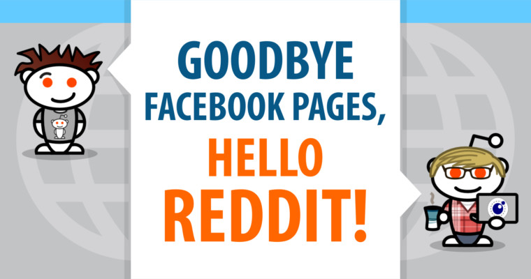 Goodbye Facebook Pages, Hello Reddit!