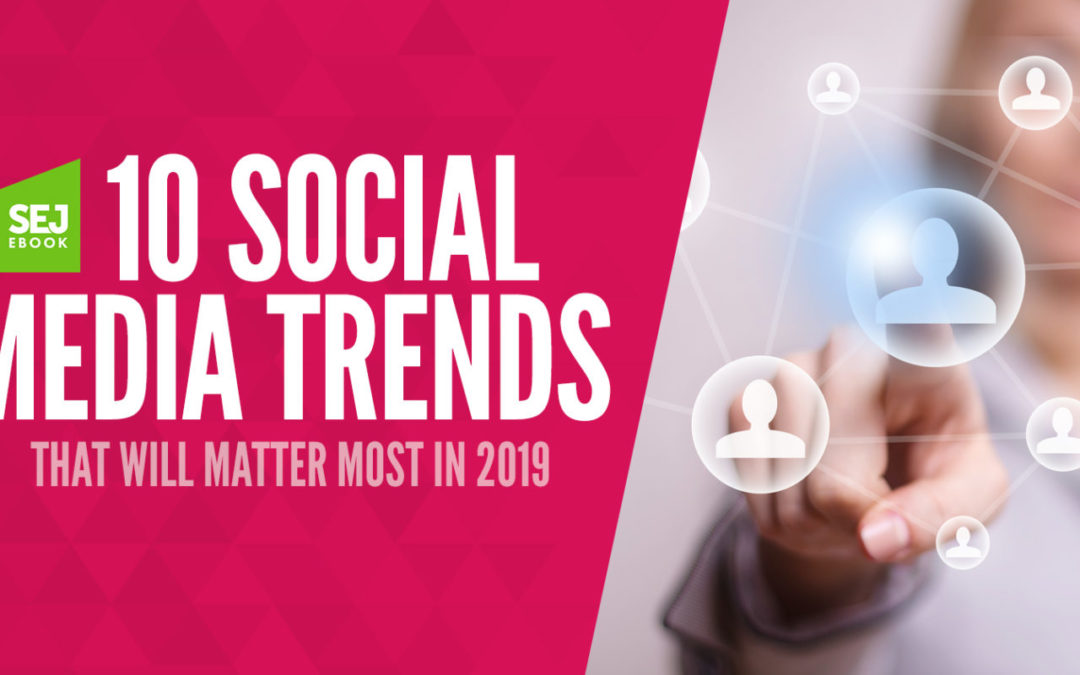 Social Media Trends That Will Matter Most in 2019