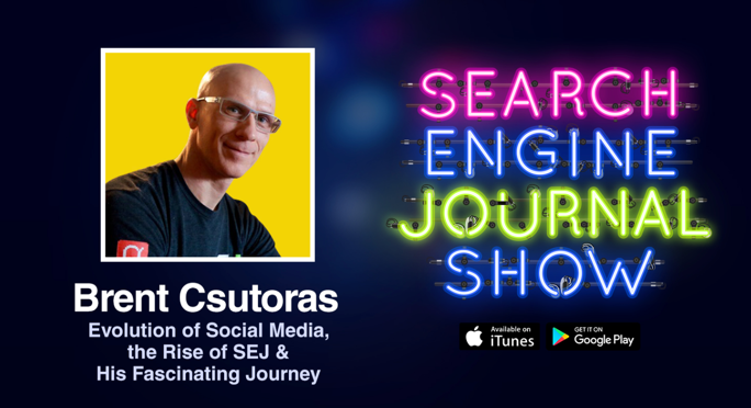 Brent Csutoras on the Evolution of Social Media, the Rise of SEJ & His Fascinating Journey [PODCAST]